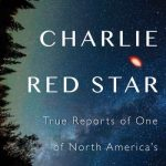 Charlie Red Star : True Reports of One of North America's Biggest UFO Sightings